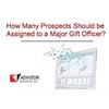 How Many Prospects Should be Assigned to a Major Gift Officer